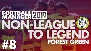Non-League to Legend FM19   FOREST GREEN   Part 8   TOP OF THE LEAGUE   Football Manager 2019