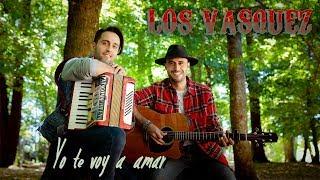 Los Vasquez - Yo Te Voy a Amar