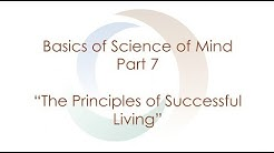 """Basics of Science of Mind: Part 7 """"The Principles of Successful Living"""" 