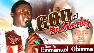 Rev. Fr. Emmanuel Obimma(EBUBE MUONSO) - God Of Suddenly - Nigerian Gospel Music