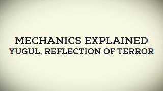Mechanics Explained - Yugul, Reflection of Terror thumbnail