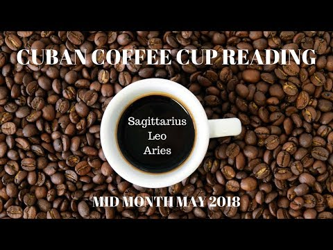 Sagittarius/Leo/Aries - Cuban Coffee Cup Reading May Mid-Month with Celia