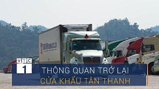 Cửa khẩu Tân Thanh thông quan trở lại | VTC1