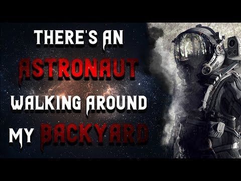 Scary Stories   There's An Astronaut Walking Around My Backyard   Creepypasta Reading