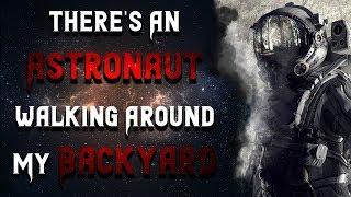 There's An Astronaut Walking Around My Backyard | Scary Stories | Creepypasta | Nosleep Stories