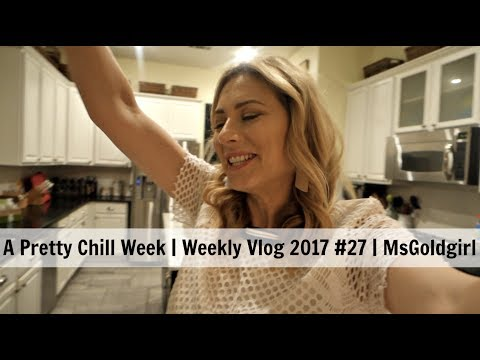 A Very Chill Week | Weekly Vlog 2017 #27 | MsGoldgirl