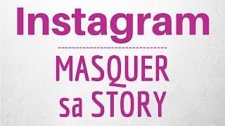 MASQUER STORY Instagram, comment EMPECHER quelqu'un de VOIR ma Story Instagram