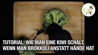 Tutorial: Wie man eine Kiwi schält, wenn man Brokkoli anstatt Hände hat