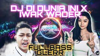 DJ DI DUNIA INI X IWAK WADER GLERR 2021   DJ TUTORIAL RMX   FULL BASS   TIKTOK VIRAL