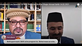 Introductory Live Sessions 26 With Respected Brother Shajar Ahmad Sahib 14.02.2021