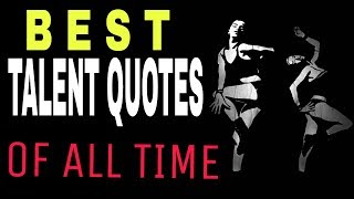 Talent Quotes || Best Talent Quotes Of All Time