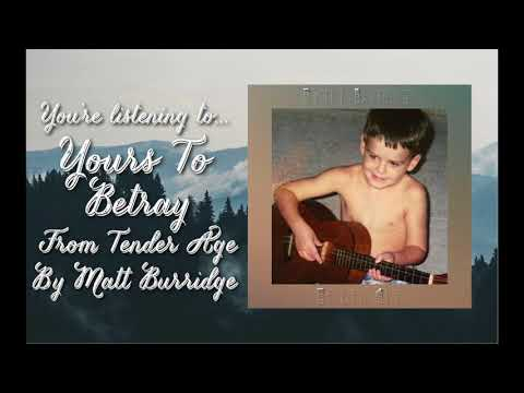 Yours To Betray (Tender Age Album Stream) | Matt Burridge Music