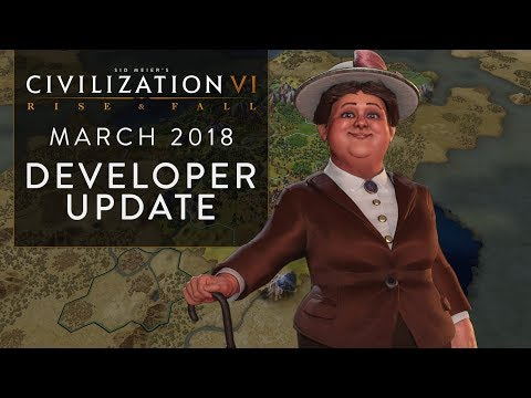 Civilization VI: Rise and Fall – March 2018 Developer Update