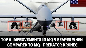 TOP 5 IMPROVEMENTS IN MQ 9 REAPER WHEN COMPARED TO MQ1 PREDATOR DRONES