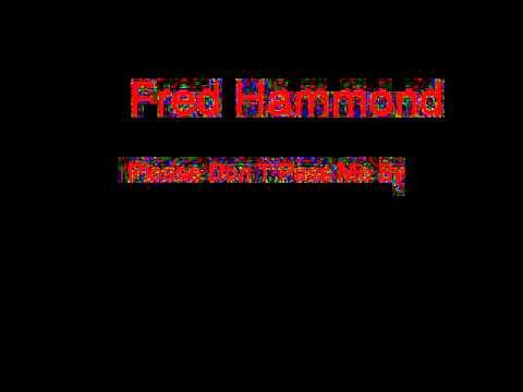 Fred Hammond Please Don T Pass Me By + Lyrics