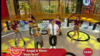 Angel & Khriz  - Ayer La Vi (En Venga La Alegria)