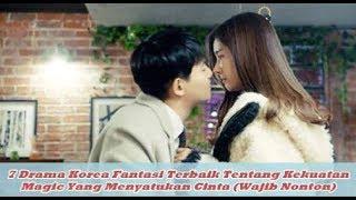 7 Drama Korea Fantasi Terbaik Tentang Kekuatan Magic Yang Menyatukan Cinta (Wajib Nonton)