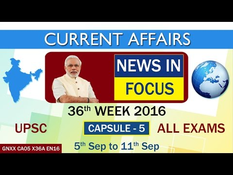 "Current Affairs ""NEWS IN FOCUS"" Capsule-5 of 36th Week(5th Sept to 11th Sept)of 2016"