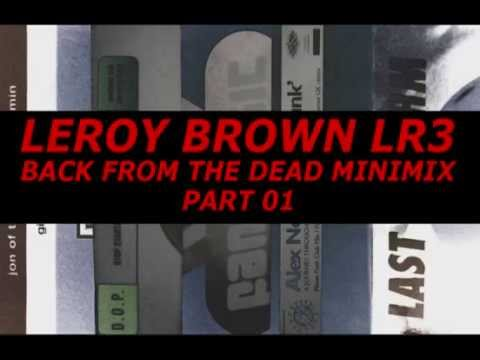 DJ Leroy Brown LR3 - Back From The Dead Minimix Pt. 01