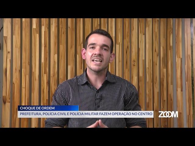 20-08-2019 - PREFEITURA, POLÍCIA CIVIL E POLÍCIA MILITAR FAZEM OPERAÇÃO NO CENTRO - ZOOM TV JORNAL