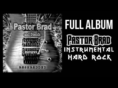 Instrumental Rock / Metal - Full Album RESHREDDED - Pastor Brad