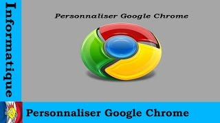 Comment personnaliser google chrome
