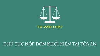 Tư vấn luật - Thủ tục nộp đơn khởi kiện tại tòa án