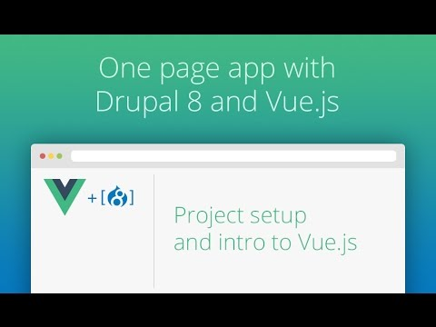 One Page App With Drupal 8 and Vue.js - Part 01 - Intro To Vue.js
