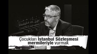 Erem Şentürk : Çocukları İstanbul Sözleşmesi mermileriyle vurmak