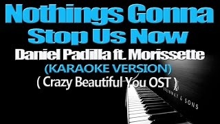 NOTHINGS GONNA STOP US NOW - Daniel Padilla ft. Morissette (KARAOKE VERSION)