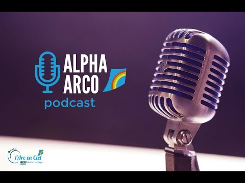 Alpha Arco | Podcast Série 3 - 2021 | Arc en Ciel DITEP | Trevoux Ain 01