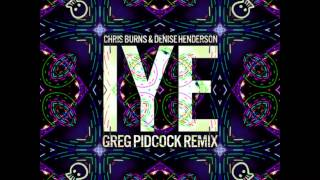 Chris Burns & Denis Henderson - IYE (Greg Pidcock Remix)