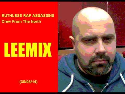 Ruthless Rap Assassins - Crew From The North (LEEMIX)