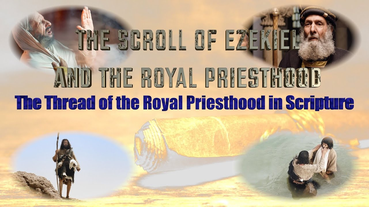The Scroll of Ezekiel and The Royal Priesthood-The Thread of the Royal Priesthood - Part 4.