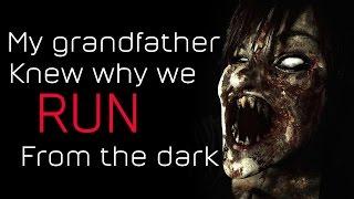 """My Grandfather Knew Why We Run from the Dark"" Creepypasta"
