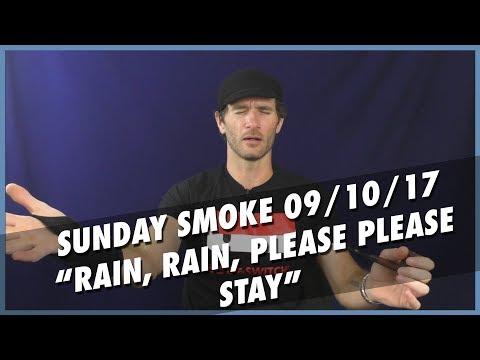 "Sunday Smoke - 09/10/2017 - ""RAIN, RAIN, PLEASE PLEASE STAY"""