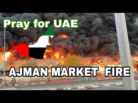 United Arab Emirates : AJMAN MARKET FIRE 🇦🇪