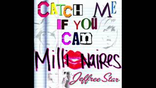 Millionaires-Catch Me If You Can (feat. Jeffree Star) With Lyrics