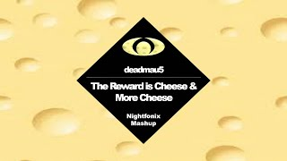 The Reward Is Cheese & More Cheese (Nightfonix Mashup)