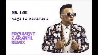 Mr Saik - Saca La Rakataka (Ercüment Karanfil Remix)