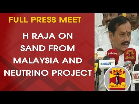 H. Raja on Sand from Malaysia and Neutrino Project | FULL PRESS MEET | Thanthi TV
