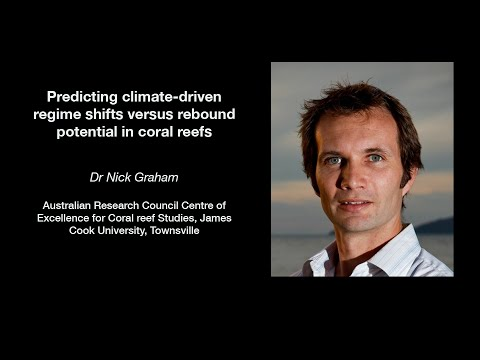 Nick Graham - Predicting climate-driven regime shifts versus rebound potential in coral reefs