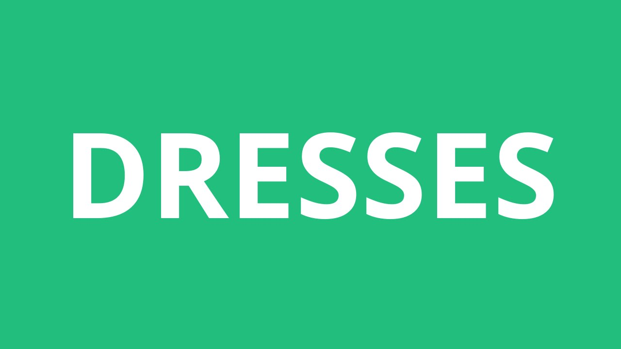 How To Pronounce Dresses - Pronunciation Academy