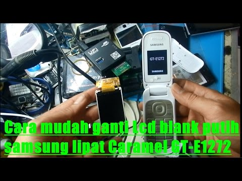 Cara Mudah Ganti Lcd Blank Putih Samsung Lipat Caramel Gt E1272