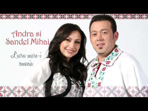 Andra & Sandel Mihai - Lucru Mare-i Omenia