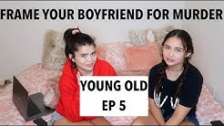 FRAME YOUR BOYFRIEND FOR MURDER! - Young Old Ep 5