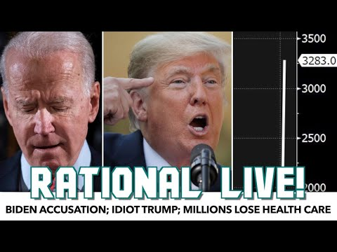 Biden Accusation; Idiot Trump; Millions Lose Health Care | Rational Live!