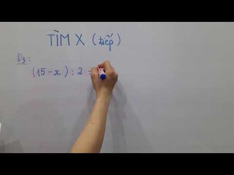 V5: Toán lớp 2,3,4,5,6- Các dạng tìm x mà hs hay sai và phụ huynh lúng túng khi hướng dẫn con.