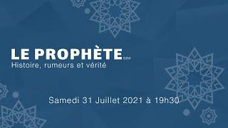 Le Prophète - Histoire, rumeurs & vérité (Samedi 31 Juillet 2021)