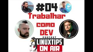 #04 - Trabalhar como DEV | Podcast LINUXtips ON AIR